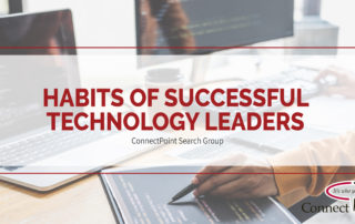 ConnectPoint Search Group; CPSG; Leadership Tips; Technology Leader; Habits of Successful Technology Leaders; Communication; Collaboration; Emotional Intelligence; White Desk Top